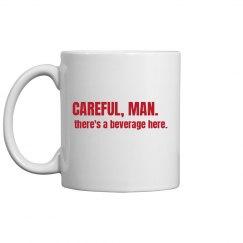 Careful, man.