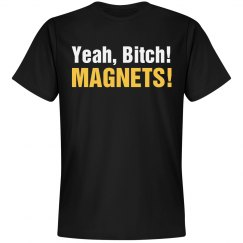 Yeah, Bitch! Magnets!