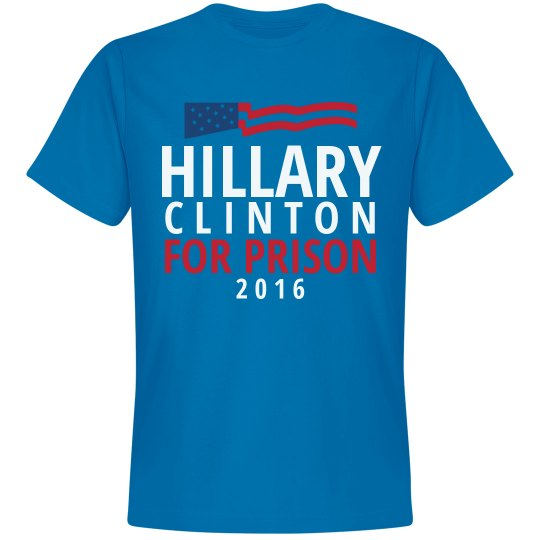 Clinton is for Prison Tee