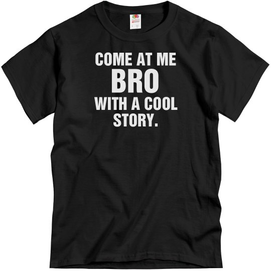 Come at Me Bro With Story