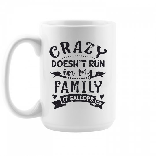 Crazy Doesn't Run In My Family, It Gallops 15oz Mug