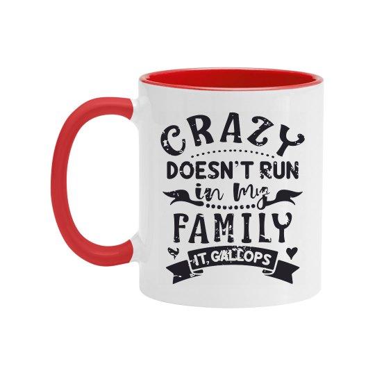 Crazy Doesn't Run In My Family, It Gallops Coffee Mug