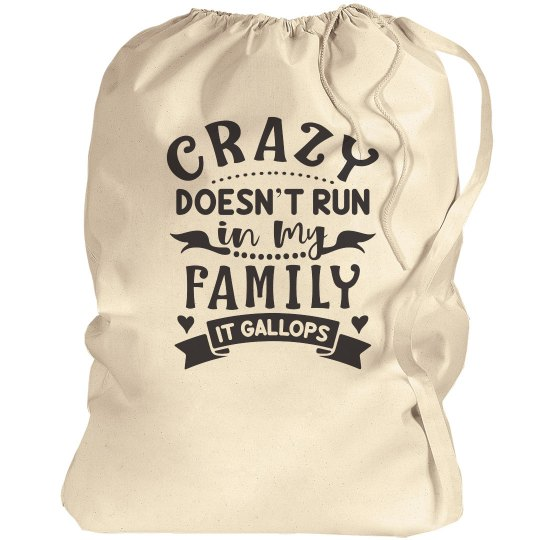 Crazy Doesn't Run In My Family, It Gallops Laundry