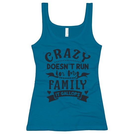 Crazy Doesn't Run In My Family, It Gallops Long Tank