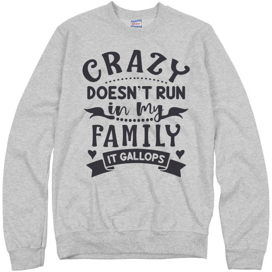 Crazy Doesn't Run In My Family, It Gallops Unisex Sweat