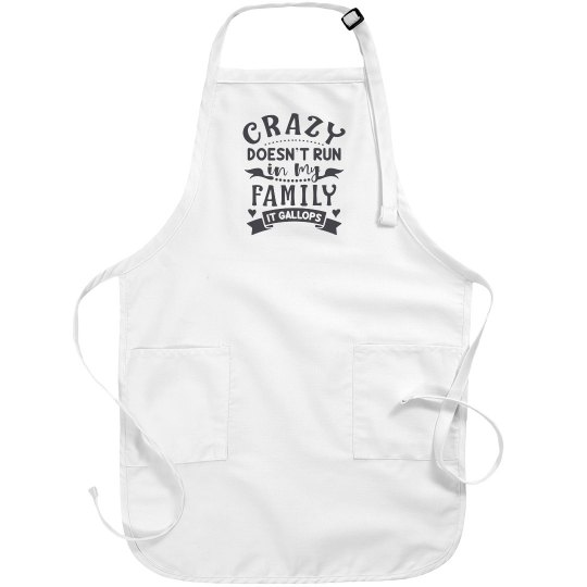 Crazy Doesn't Run In My Family, It Gallops White Apron