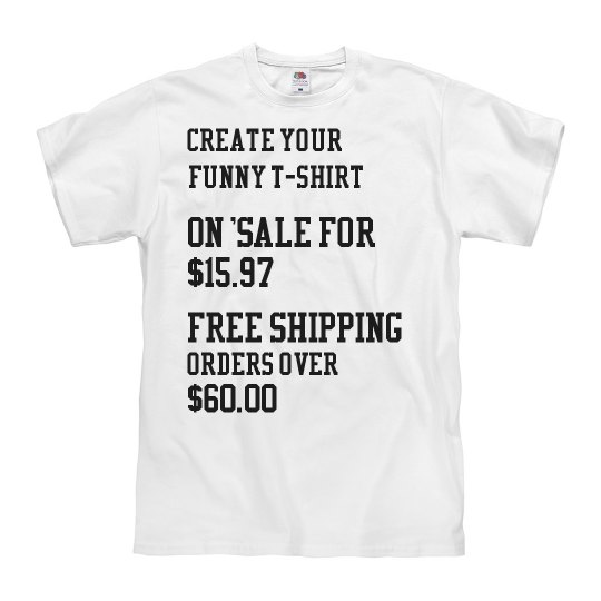 Create Your Own Funny T-Shirt On Sale Now