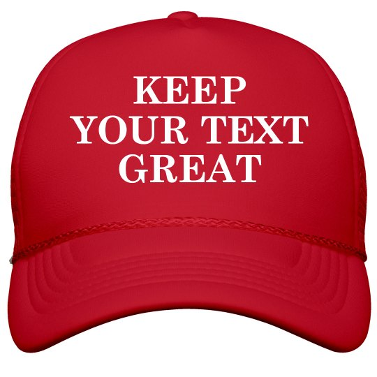 Custom Keep Your Text Great Cap