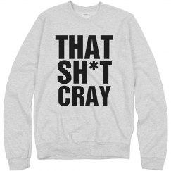 Sh*t Cray Crew Neck