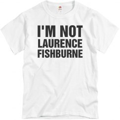 Not Laurence Fishburne