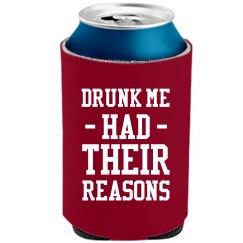 Drunk Me Had Their Reason Koozie