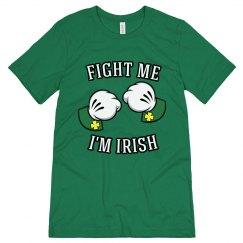 Fight Me I'm Irish St Patricks