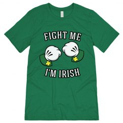 Fight Me I'm Irish St Patricks