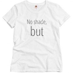 No shade, but