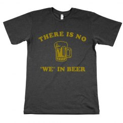 There Is No We In Beer