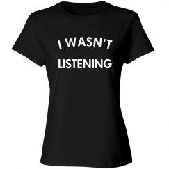 I Honestly Wasn't Listening