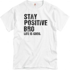 Stay Positive Bro Tee