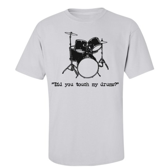 Did you touch my drums?