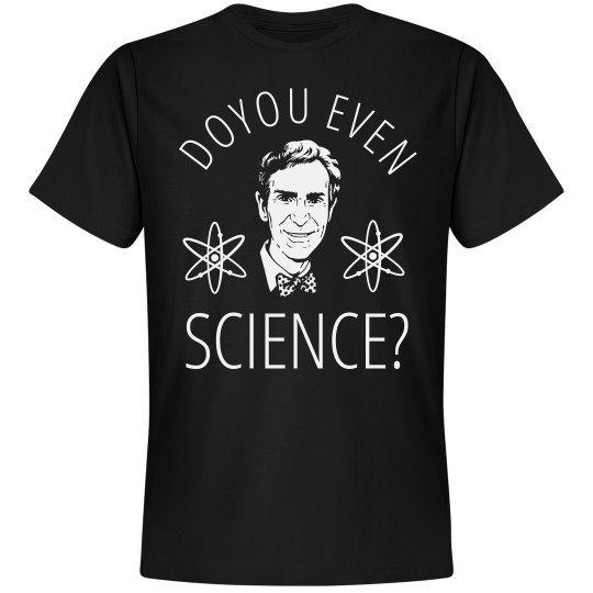 Do You Even Science? Bill Nye Shirt