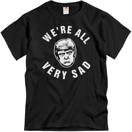 Donald Trump Makes Us All Sad