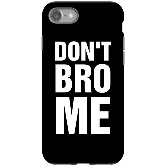 Don't Bro Me Bro