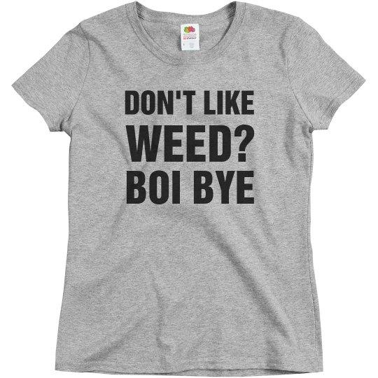 Don't Like Weed? Boi Bye