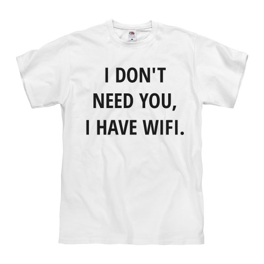 Don't Need You, I Have Wifi