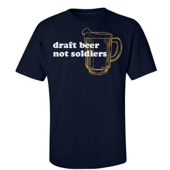 Draft Beer Not Soldiers