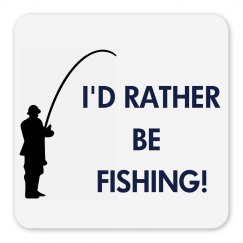 I'd Rather Be Fishing!
