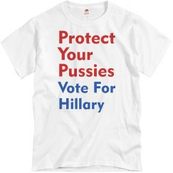 Protect Your Pussies, Vote For Hillary