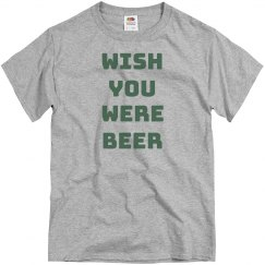 I Really Wish You Were Beer