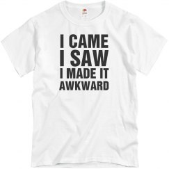I Made It Awkward Tee
