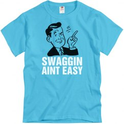 Swaggin Aint Easy