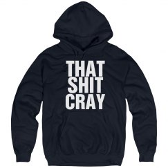 That Shit Cray Hoodie
