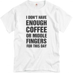 Not Enough Coffee For This Day