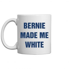 Bernie Made Me White Mug