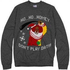 Ho Ho Homey Dont Play Dat
