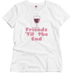 Funny Wine Friends til the End t-shirt