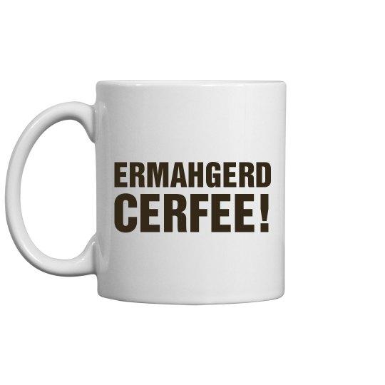 Ermahgerd Cerfee!