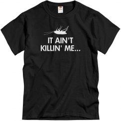 IT AIN'T KILLIN' ME