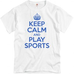 Keep Calm And Play Sports