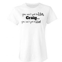 You Ain't Got to Lie Craig!