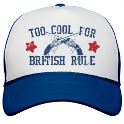 Too Cool For British Rule Hat