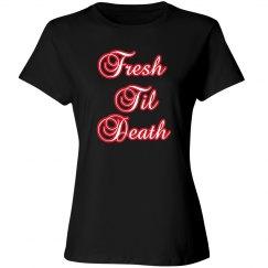 Fresh til death ladies