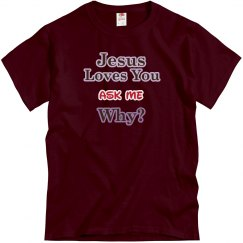 Jesus Loves You Ask Me Why?