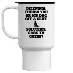 DILEMMA: THROW YOU OR MY DOG OFF A CLIFF