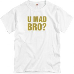 U Mad Bro? Gold Text