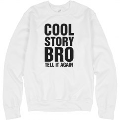 Cool Story Bro Crew Neck