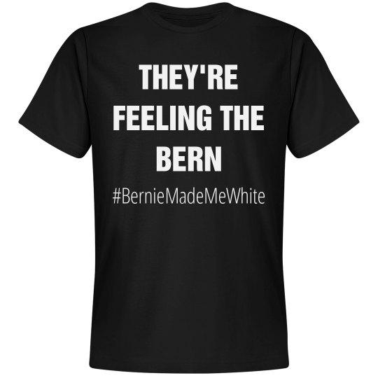 Feel The Bern #berniemademewhite