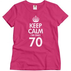 Keep calm I'm only 70